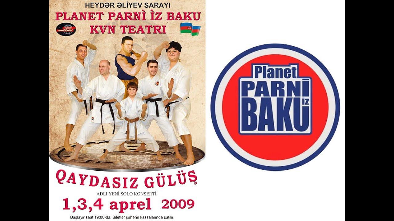 Qaydasız Gülüş - Planet Parni iz Baku (2009, Tam versiya)