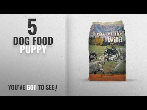 Top 5 Dog Food Puppy [2018 Best Sellers]: Taste Of The Wild High Prairie Grain Free Protein Real