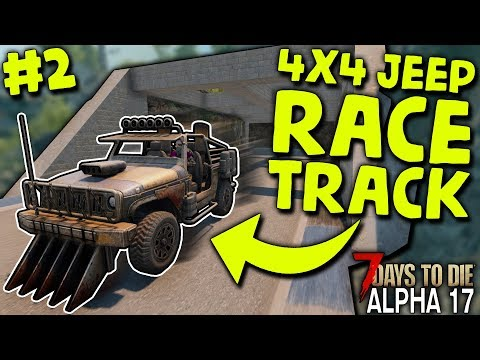 4X4 JEEP RACE TRACK (Build Part 2) In ALPHA 17 | 7 Days To Die (2019 Alpha 17.1 B9)