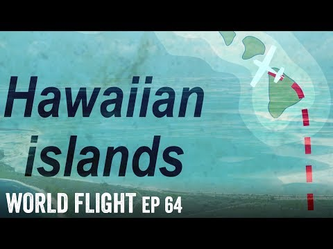 FLYING TO HAWAII –  World Flight Episode 64