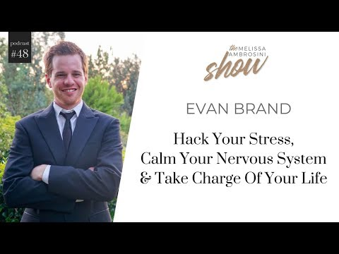 48: Hack Your Stress, Calm Your Nervous System & Take Charge Of Your Life w Evan Brand (HIGHLIGHTS)