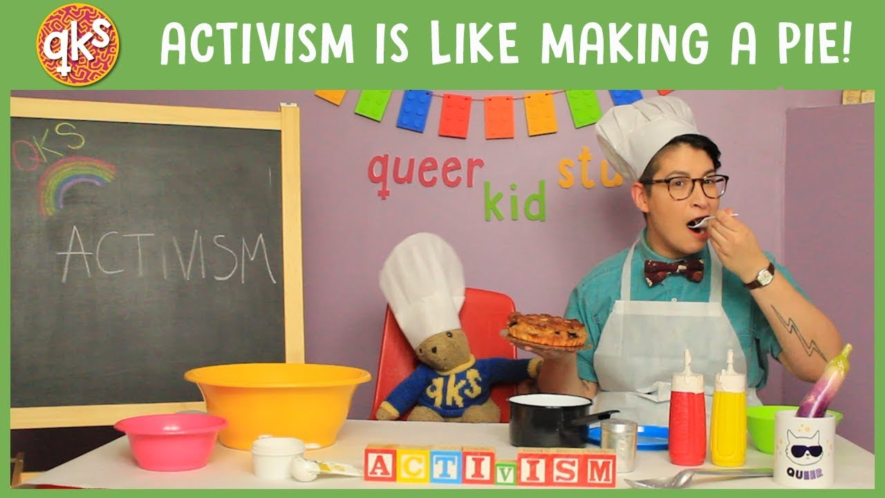 How to make ACTIVIST PIE - Activism: QUEER KID STUFF #36