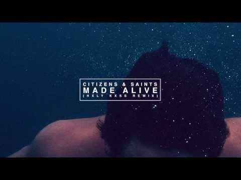 Citizens & Saints - Made Alive (HXLY KXSS Remix)