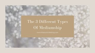The 3 Different Types Of Mediumship