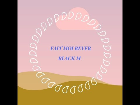 FAIT MOI REVER - BLACK M ( VERSION MODIFIER )