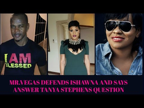 MR.VEGAS DEFENDS ISHAWNA AND WAITING FOR THE ANSWER TO TANYA STEPHENS QUESTION   ONLY1 EMPO