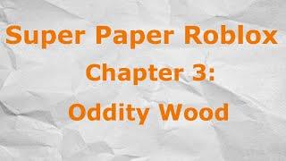 Roblox - Super Paper Roblox Capítulo 3 - Oddity Wood
