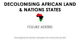 Decolonisng African Land & Nations States - Foluke Adebisi