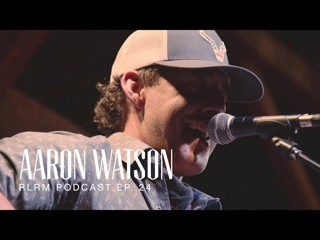 Aaron Watson - RLRM Podcast Ep. 24