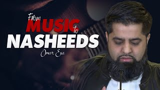 From Music to Nasheeds | Omar Esa