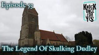 Episode 53 - The Legend Of Skulking Dudley