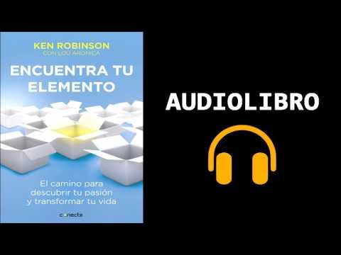 Encuentra Tu Elemento - Ken Robinson /  Audiolibro Parte 1