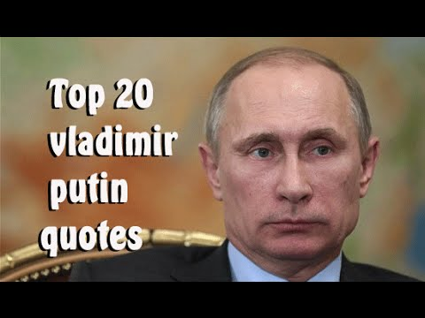 Top 20 Vladimir Putin Quotes The Current President Of Russia Youtube