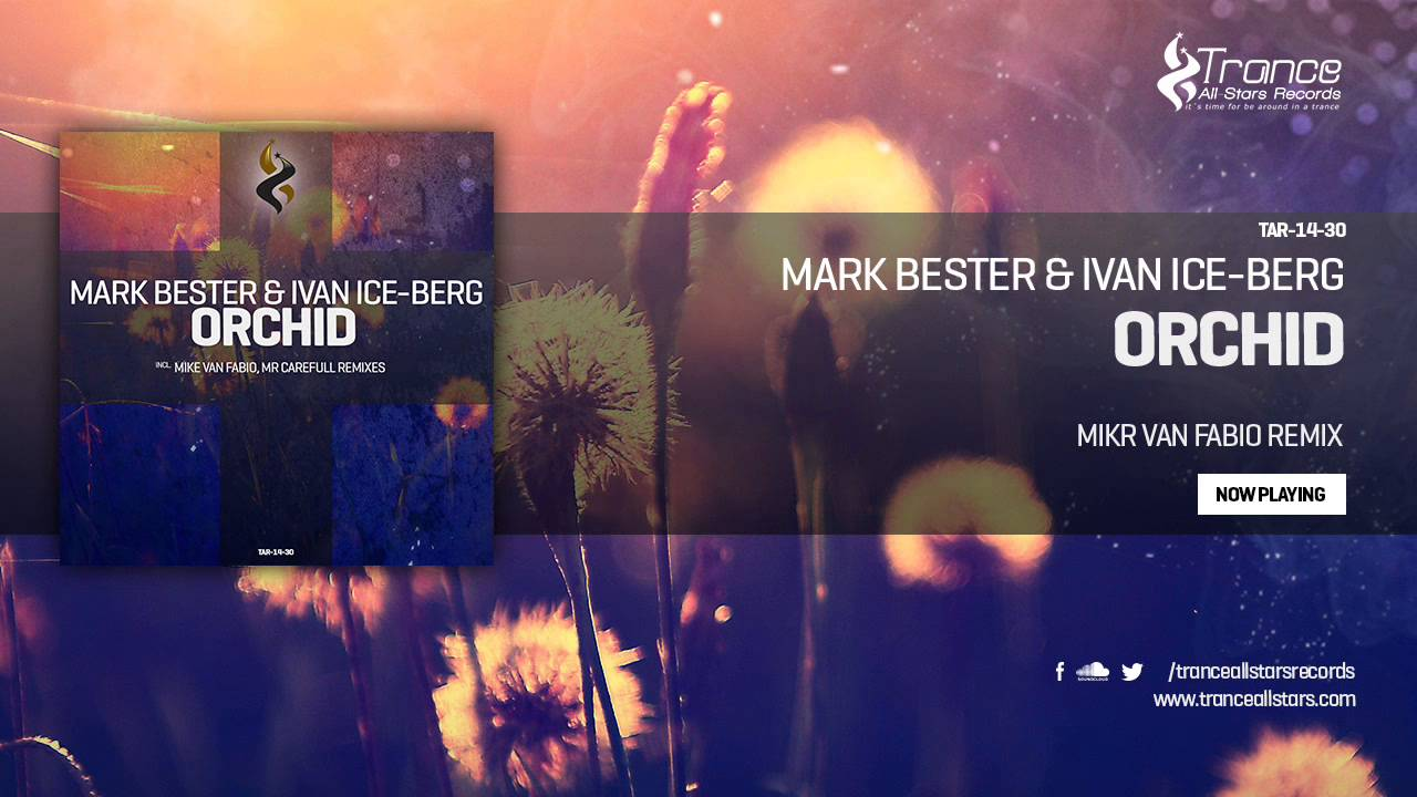 Mark Bester & Ivan Ice-Berg - Orchid (Mike van Fabio Remix)