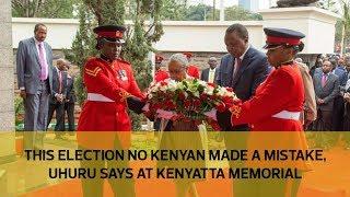 This election no Kenyan made a mistake, Uhuru says at Kenyatta memorial