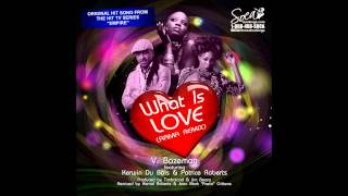 What Is Love (RAMA Remix) - V.  Bozeman ft.  Kerwin Du Bois & Patrice Roberts