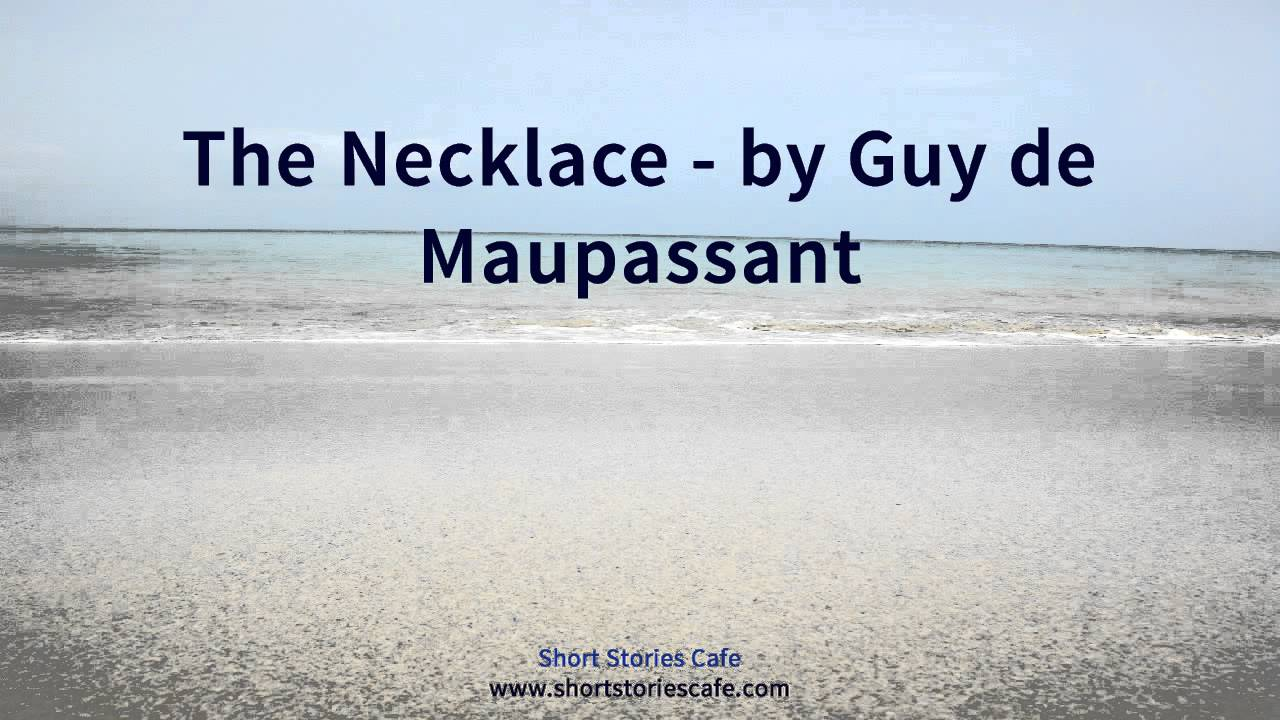 an analysis of the necklace by mauasant In guy de maupassant's the necklace mathilde loisel, a middle-class housewife, fantasizes about leading a life of wealth mme loisel is a proud woman.