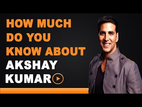 Akshay Kumar - How Much Do You Know About Your Star?