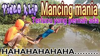 Video klip lagu mancing mania lucu banget (cover)