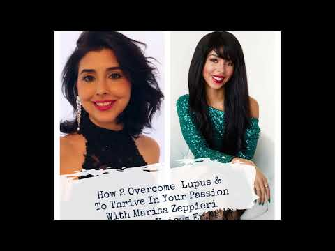 How To Overcome Lupus and To Thrive In Your Passion With Marisa Zeppieri