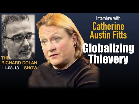 Globalizing Thievery. Interview with Catherine Austin Fitts. The Richard Dolan Show, Nov. 8, 2018.
