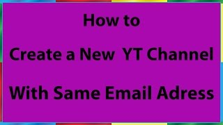 How to Create a New YouTube Channel With The Same Email Address