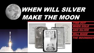 FIND OUT WHEN SILVER WILL MAKE THE MOONSHOT