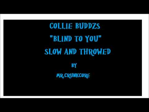 COLLIE BUDDZ BLIND TO YOU SLOWED AND THROWED  MR CRUNKCORE