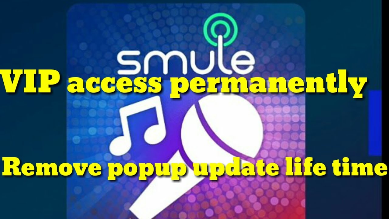 Smule app VIP access permanently Remove and remove pop up update popup  working trick100%