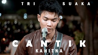 Download lagu KAHITNA -  CANTIK (LIRIK) LIVE AKUSTIK COVER BY TRI SUAKA
