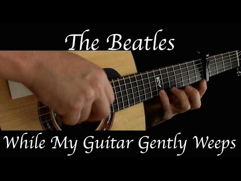 The Beatles - While My Guitar Gently Weeps - Fingerstyle Guitar