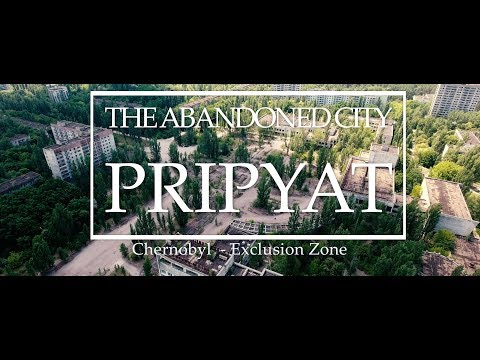 4K Chernobyl: Drone Footage Reveals the Abandoned City Pripyat
