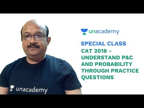 Special Class - CAT 2018 - Understand P&C and Probability through Practice Questions - Bharat Gupta