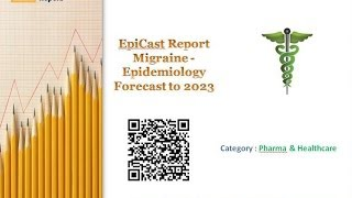 EpiCast Report: Migraine - Epidemiology Forecast to 2023