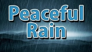 PEACEFUL RAIN 10 HOURS | Great for contemplation, relaxation, focus or sleep