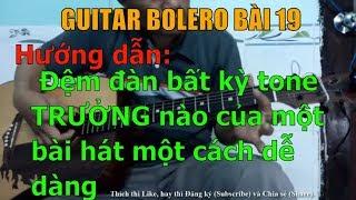 GUITAR BOLERO BÀI 19: Hướng dẫn đệm đàn bất kỳ tone TRƯỞNG nào của một bài hát một cách dễ dàng