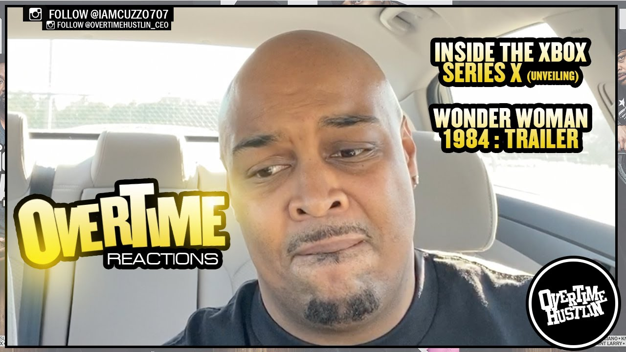 "Overtime Hustlin Presents ""Overtime Reactions"" (X-Box S Unveiling / Wonder Woman 1984 : Reactions)"