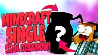 MINECRAFT SINGLE | KRÓL DZBANÓW! :D