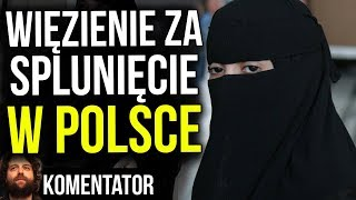 Więzienie za Splunięcie na Muzułmankę w Polsce - Analiza Komentator / Pieniądze Podatników na Polaka