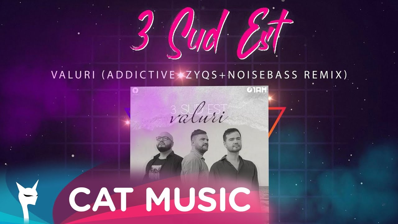 3 Sud Est - Valuri (Addictive+Zyqs+Noisebass Remix)