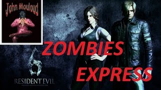 RESIDENT EVIL 6 Partie 4- ZOMBIES EXPRESS GamePlay HD FR