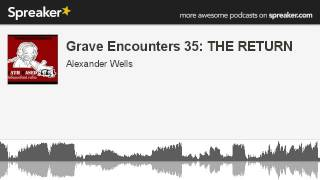 Grave Encounters 35: THE RETURN (part 3 of 4, made with Spreaker)