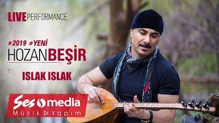 Hozan Beşir - Islak Islak - © 2019 Live Performance