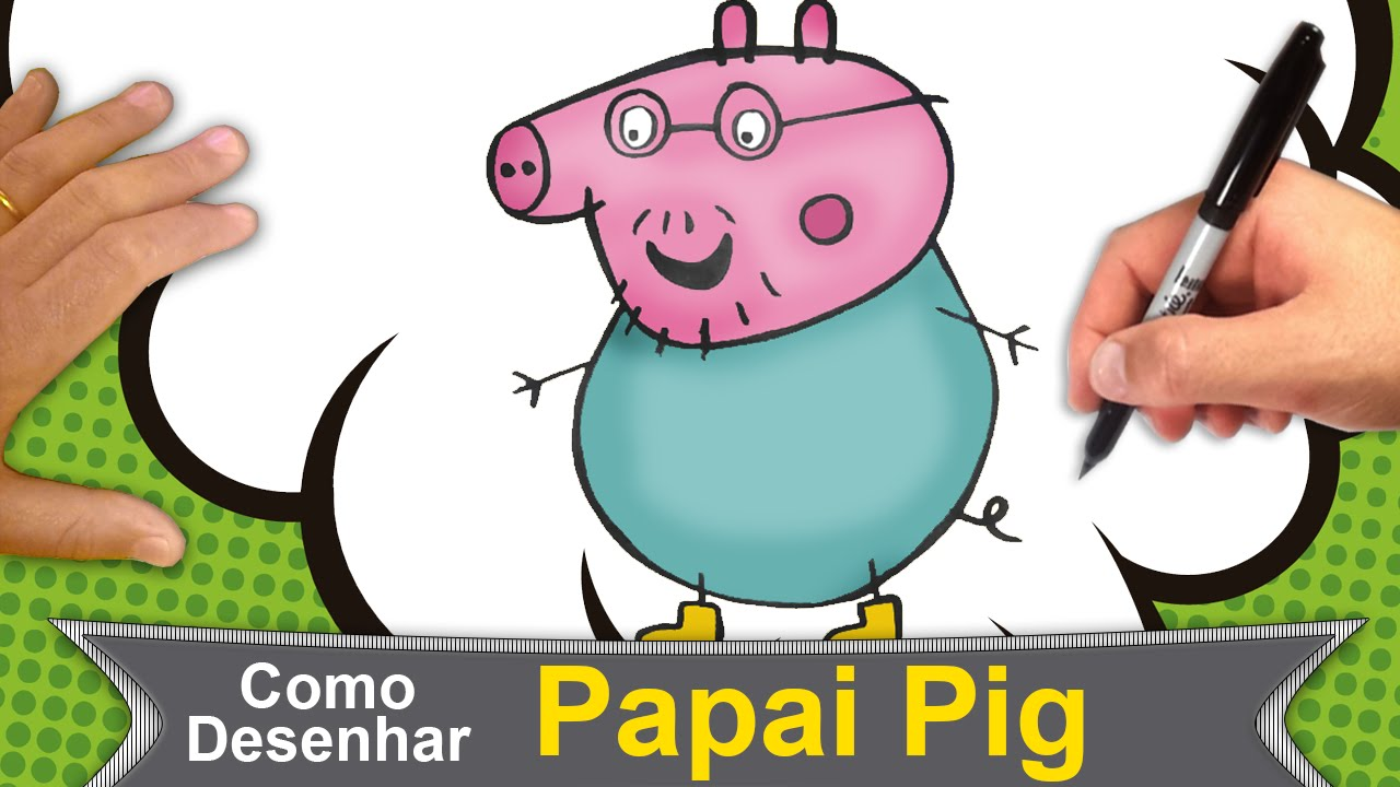 Papai Pig Como Desenhar O Papai Pig Pai Da Peppa 130 Youtube