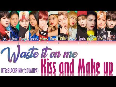 BTS X BLACKPINK(FT.DUALIPA) - WASTE IT ON ME X KISS AND MAKE UP (Lyrics Eng/Rom/Han)