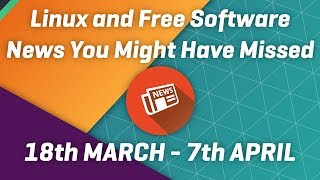 Linux news you might have missed - 18th March to 7th April 2019