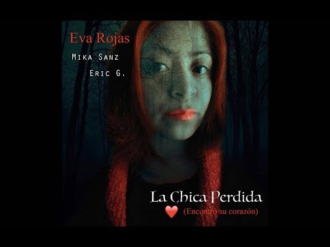 La Chica Perdida (Encontró su corazón) - Eva Rojas, Mika Sanz, Eric G. (Gente Extraña)