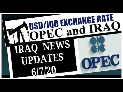 Iraqi Dinar News Updates OPEC And Iraq USD/IQD Exchange Rate 06/07/20