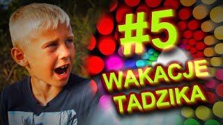 Wakacje Tadzika #5