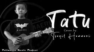 Download #tatu #arda #didikempot TATU cover by TSAQIF HAWWARI | Bocah Ambyar Wonosobo ( Video Official )
